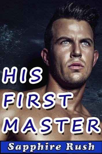 His First Master (BDSM spanking first time) ebook by Sapphire Rush