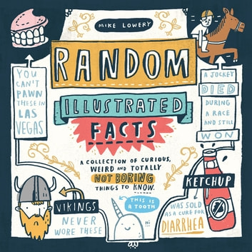 Random Illustrated Facts - A Collection of Curious, Weird, and Totally Not Boring Things to Know ebook by Mike Lowery
