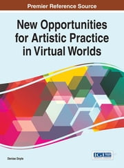 New Opportunities for Artistic Practice in Virtual Worlds ebook by