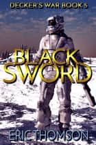 Black Sword ebook by Eric Thomson