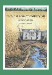 From Salacoa to Tahlequah - Plantation in the Valley The Martin-Erwin House ebook by Jerry A. Maddox
