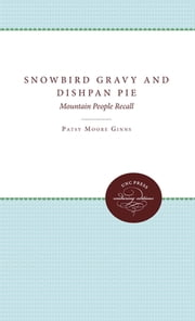 Snowbird Gravy and Dishpan Pie - Mountain People Recall ebook by Patsy Moore Ginns