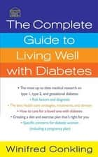 The Complete Guide to Living Well with Diabetes ebook by Deborah Mitchell, Winifred Conkling