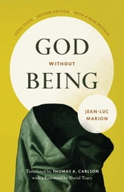 God Without Being - Hors-Texte, Second Edition ebook by Jean-Luc Marion,Thomas A. Carlson,David Tracy
