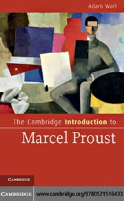 The Cambridge Introduction to Marcel Proust ebook by Watt, Adam A.