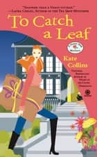 To Catch a Leaf - A Flower Shop Mystery ebook by Kate Collins