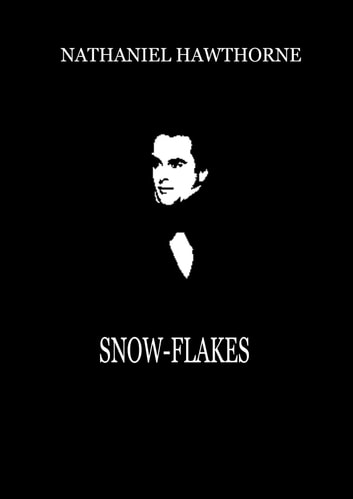 Snow-Flakes ebook by Nathaniel Hawthorne