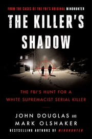Killer's Shadow - The FBI's Hunt for a White Supremacist Serial Killer ebook by John E. Douglas, Mark Olshaker