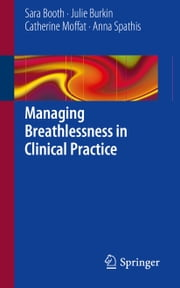 Managing Breathlessness in Clinical Practice ebook by Sara Booth,Julie Burkin,Catherine Moffat,Anna Spathis