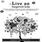 Live an Inspired Life - Develop a Resilient Positive Outlook and Experience More Loving Kindness with Meditation and Affirmations audiobook by Harita Patel