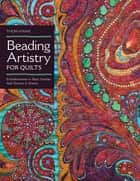 Beading Artistry for Quilts - Basic Stitches & Embellishments Add Texture & Drama ebook by Thom Atkins