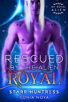 Rescued by the Alien Royal - My Royal Alien ebook by Sonia Nova, Starr Huntress