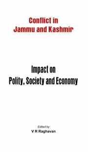 Conflicts in Jammu and Kashmir - Impact on Polity, Society and Economy ebook by Raghavan, V R