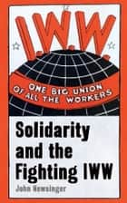 One Big Union Of All The Workers - Solidarity and the Fighting IWW ebook by John Newsinger