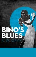 Bino's Blues - A Novel ebook by A. W. Gray