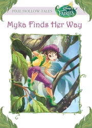 Disney Fairies: Myka Finds Her Way ebook by Gail Herman