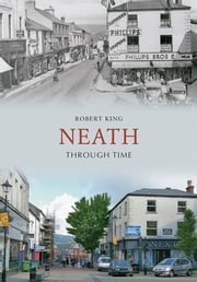 Neath Through Time ebook by Robert King
