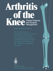 Arthritis of the Knee - Clinical Features and Surgical Management ebook by J.H. Aubriot,M. A. R. Freeman,R.S. Bryan,J. Charnley,M.B. Coventry,H.L.F. Currey,R.A. Denham,M.A.R. Freeman,I.F. Goldie,N. Gschwend,J. Insall,P.G.J. Maquet,L.F.A. Peterson,J.M. Sheehan,S.A.V. Swanson,R.C. Todd