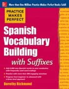 Practice Makes Perfect: Spanish Vocabulary Builder ebook by Dorothy Richmond