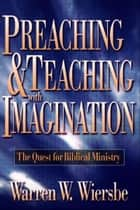 Preaching and Teaching with Imagination ebook by Warren W. Wiersbe