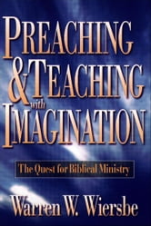 Preaching and Teaching with Imagination - The Quest for Biblical Ministry ebook by Warren W. Wiersbe