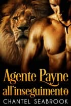 Agente Payne all'inseguimento ebook by Chantel Seabrook