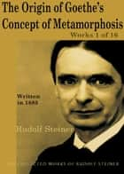 The Origin of Goethe's Concept of Metamorphosis: Works 1 of 16 ebook by Rudolf Steiner