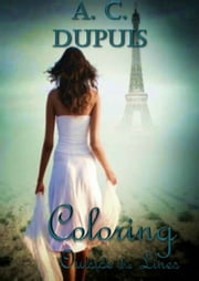 Coloring Outside the Lines ebook by A.C. Dupuis