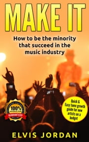 Music | Make it , How to be the minority that archive Success in the Music Industry! ebook by Elvis Jordan