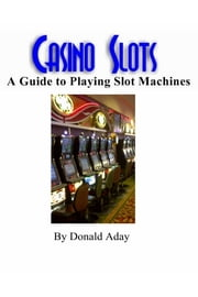 Casino Slots: A guide to playing slot machines ebook by Donald Aday