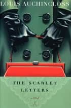The Scarlet Letters - A Novel ebook by Louis Auchincloss
