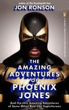The Amazing Adventures of Phoenix Jones ebook by Jon Ronson