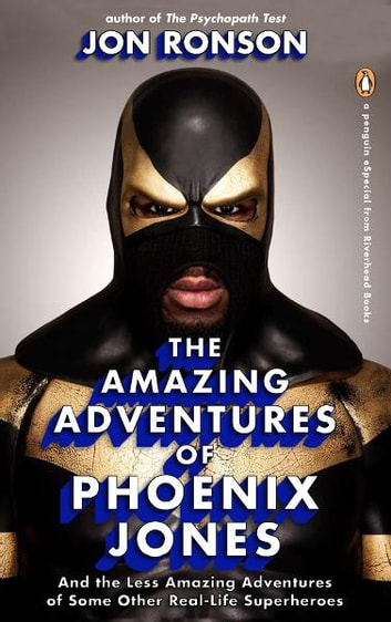 The Amazing Adventures of Phoenix Jones - And the Less Amazing Adventures of Some Other Real-Life Superheroes (An eSpecial from Riverhead Books) ebook by Jon Ronson