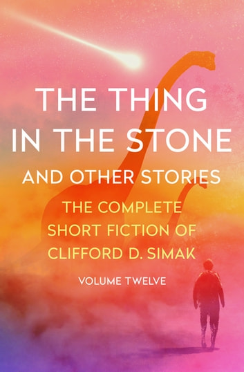 The Thing in the Stone - And Other Stories ebook by Clifford D. Simak