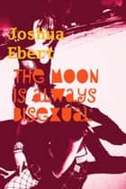 The Moon Is Always Bisexual ebook by Joshua Ebert