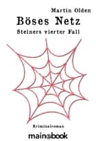 Böses Netz - Steiners vierter Fall ebook by Martin Olden