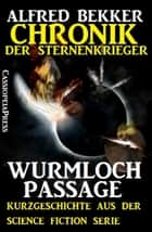 Chronik der Sternenkrieger: Wurmloch-Passage (Kurzgeschichte) - Cassiopeiapress Science Fiction ebook by Alfred Bekker