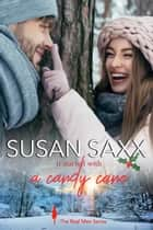 It Started with a Candy Cane (Book 6, The Real Men Series) - The Real Men Series, #6 ebook by Susan Saxx