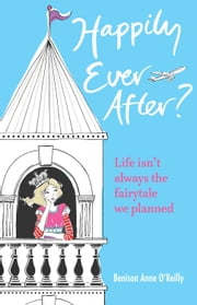 Happily Ever After? Life isn't always the fairytale we planned ebook by Benison Anne O'Reilly