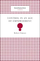 Control in an Age of Empowerment ebook by Robert Simons