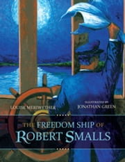 The Freedom Ship of Robert Smalls ebook by Louise Meriwether, Jonathan Green