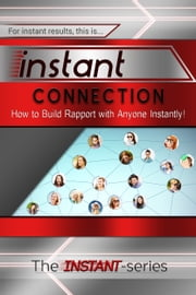 Instant Connection: How to Build Rapport with Anyone Instantly! ebook by The INSTANT-Series