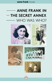 Anne Frank in the Secret Annex - Who Was Who? ebook by The Anne Frank House