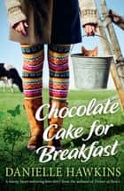 Chocolate Cake for Breakfast ebook by Danielle Hawkins