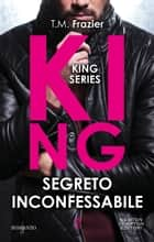 King. Segreto inconfessabile eBook by T.M. Frazier
