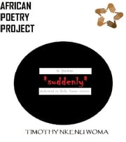 Suddenly: A Poem Dedicated To Boko Haram Victims ebook by Timothy Nkenu