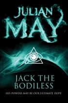 Jack the Bodiless: Galactic Milieu 1 ebook by Julian May