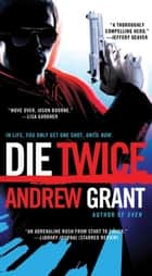 Die Twice - A Novel ebook by Andrew Grant