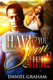 Have You Seen Her? ebook by Jerrice Owens,Daniel Graham