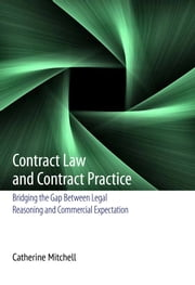 Contract Law and Contract Practice - Bridging the Gap Between Legal Reasoning and Commercial Expectation ebook by Catherine Mitchell